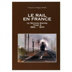 Le rail en France - Le Second Empire Tome 3 (1864-1870)